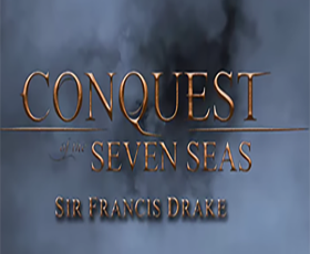 Conquest of the Seven Seas: Sir Francis Drake